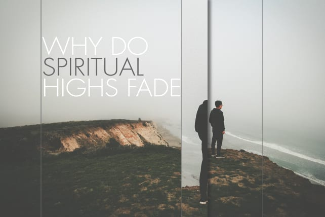 Why Do Spiritual Highs Fade