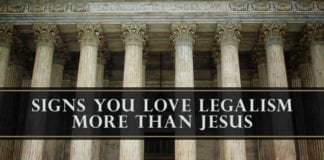8 Signs You Love Legalism More Than Jesus