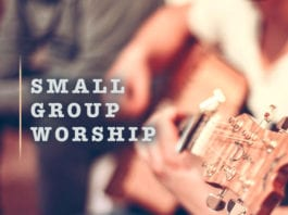 7 Tips for Leading Worship in Small Groups