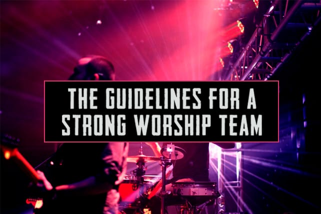 The Guidelines for a Strong Worship Team