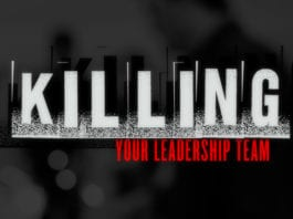 How to Silently But Surely Kill Your Leadership Team
