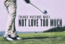Golf, Dessert and 18 Other Things Pastors Must Not Love Too Much