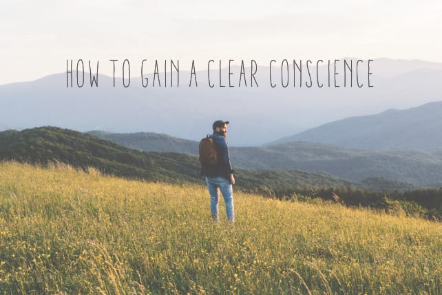 How to Gain a Clear Conscience