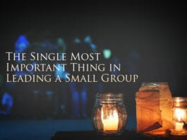 The Single Most Important Thing in Leading a Small Group