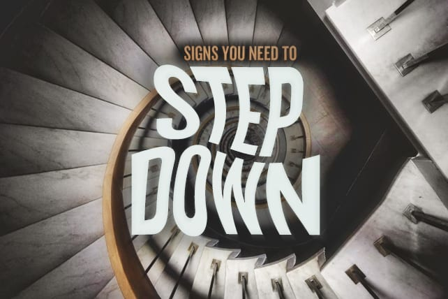 4 Signs You Need to Step Down