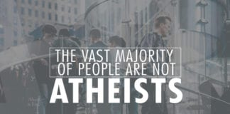 The Vast Majority of People Are NOT Atheists—4 Reasons Why