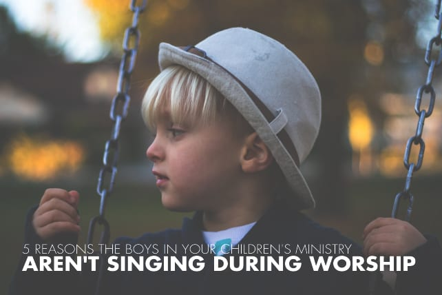 5 Reasons the Boys in Your Children's Ministry Aren't Singing During Worship