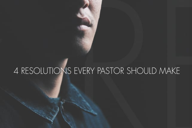 4 Resolutions Every Pastor Should Make