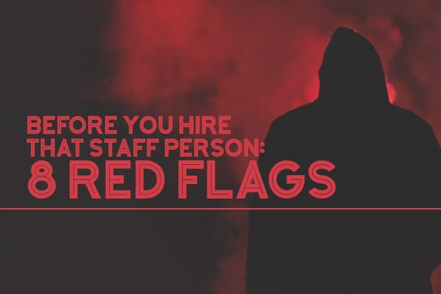 Before You Hire That Staff Person: 8 Red Flags