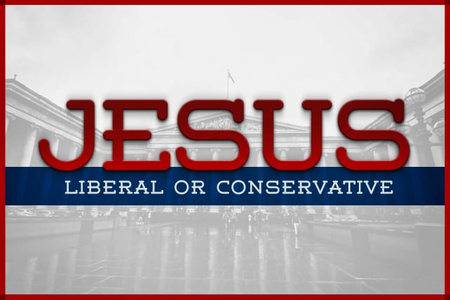 Was Jesus a Liberal or Conservative?