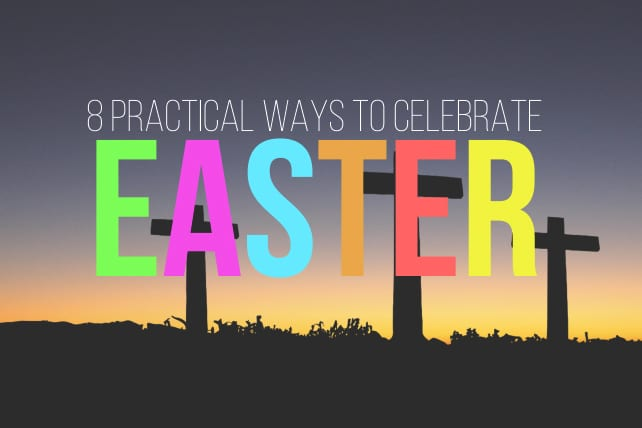 8 Practical Ways to Celebrate Easter