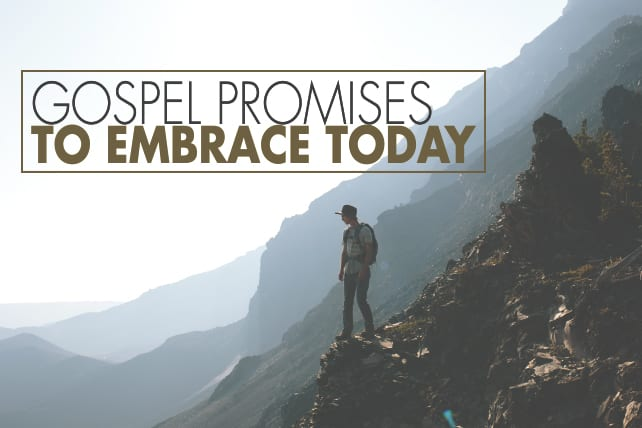 7 Gospel Promises to Embrace Today