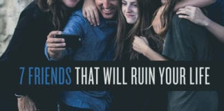 7 Friends That Will Ruin Your Life