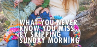 What You Never Know You Miss By Skipping Sunday Morning