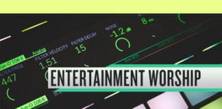 Welcome to the End of Entertainment Worship