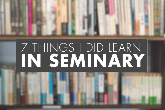 7 Things I Did Learn in Seminary
