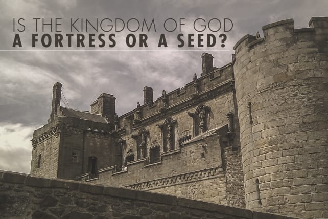 Is the Kingdom of God a Fortress or a Seed?