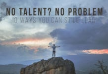 No Talent? No Problem—10 Ways You Can Still Lead