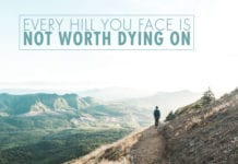 Every Hill You Face Is Not Worth Dying On