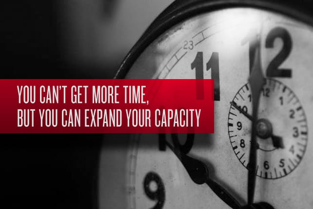 You Can't Get More Time, But You Can Expand Your Capacity