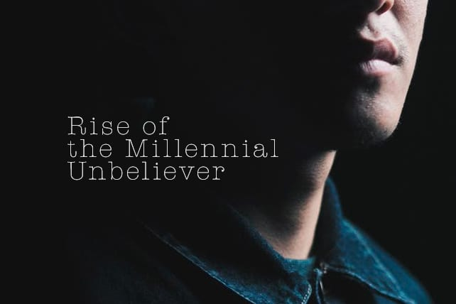 Understanding the Rise of the Millennial Unbeliever