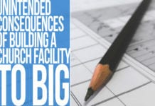 Eight Unintended Consequences of Building a Church Facility to Big