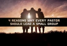 4 Reasons Why Every Pastor Should Lead a Small Group