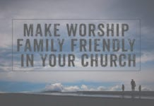 5 Ways to Make Worship Family Friendly in Your Church