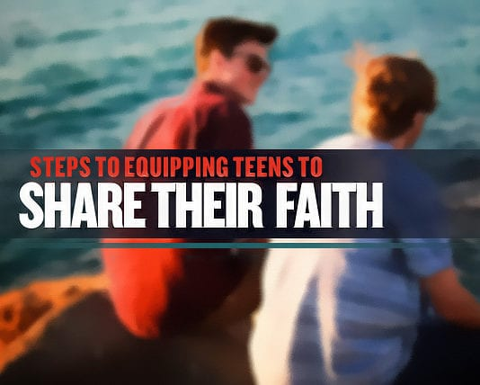 7 Steps for Equipping Teens to Share Their Faith
