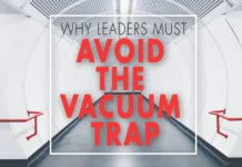 Why Leaders Must Avoid the Vacuum Trap