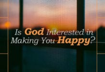Is God Interested in Making You Happy?