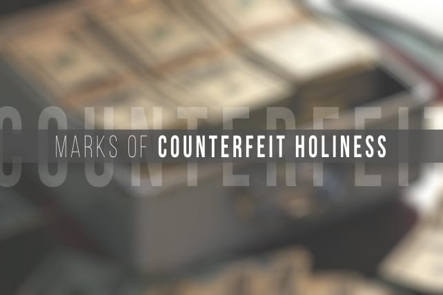 7 Marks of Counterfeit Holiness