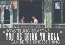 """How Telling Someone """"You're Going to Hell"""" Can Be the Kindest Thing"""