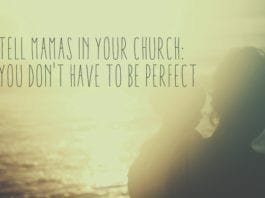 Tell Mamas in Your Church: You Don't Have to Be Perfect