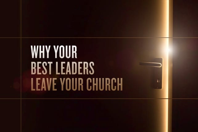 Why Your Best Leaders Leave Your Church