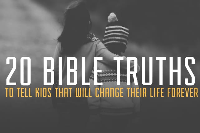 20 Bible Truths to Tell Kids that Will Change their Life Forever