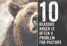 10 Reasons Anger is Often a Problem for Pastors