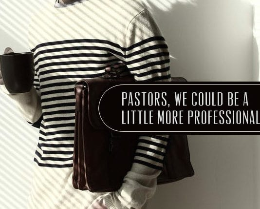 Pastors, We Could Be a LITTLE More Professional