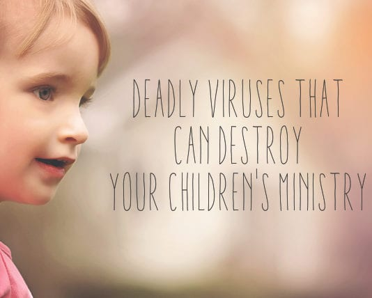 5 Deadly Viruses that Can Destroy Your Children's Ministry