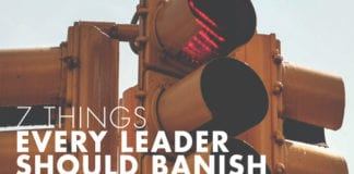 7 Things Every Leader Should Banish Starting Today