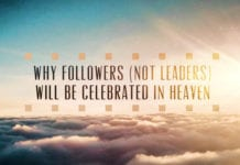 Why Followers (Not Leaders) Will be Celebrated in Heaven