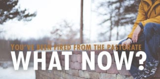 You've Been Fired from the Pastorate – What Now?
