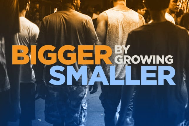Grow Bigger by Growing Smaller