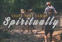 8 Ways to Shape Your Family Spiritually