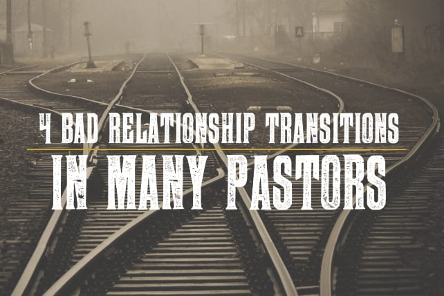4 Bad Relationship Transitions in Many Pastors
