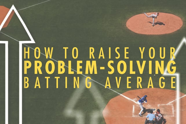 How to Raise Your Problem-Solving Batting Average