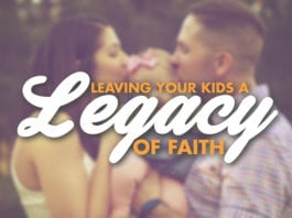 Leaving Your Kids a Legacy of Faith