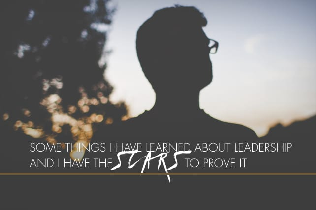 Some Things I Have Learned About Leadership and I Have The Scars To Prove It