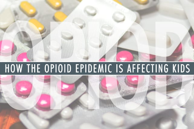 How the Opioid Epidemic is Affecting Kids