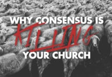 Why Consensus Is Killing Your Church
